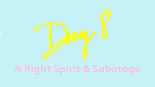 Day 8: A Right Spirit & Sabotage
